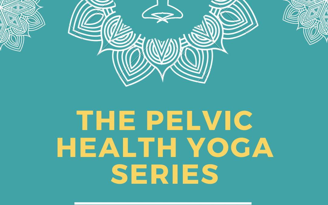 The Pelvic Health Yoga Series- coming November 2019